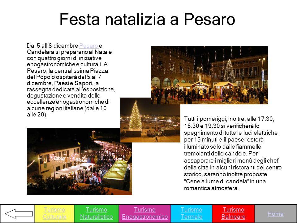 Festa natalizia a Pesaro Dal 5 all8 dicembre Pesaro e Candelara si preparano al Natale con quattro giorni di iniziative enogastronomiche e culturali.