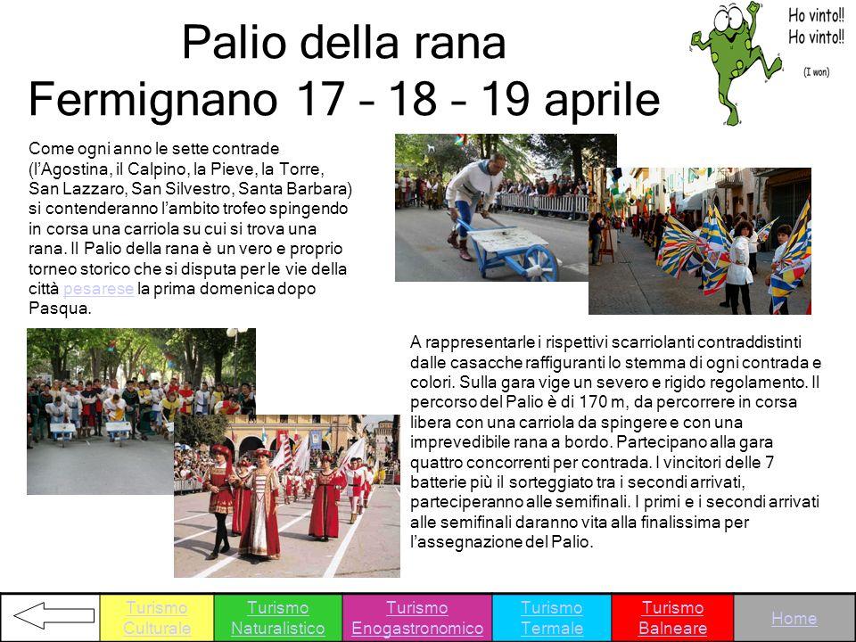 Palio della rana Fermignano 17 – 18 – 19 aprile Come ogni anno le sette contrade (lAgostina, il Calpino, la Pieve, la Torre, San Lazzaro, San Silvestr