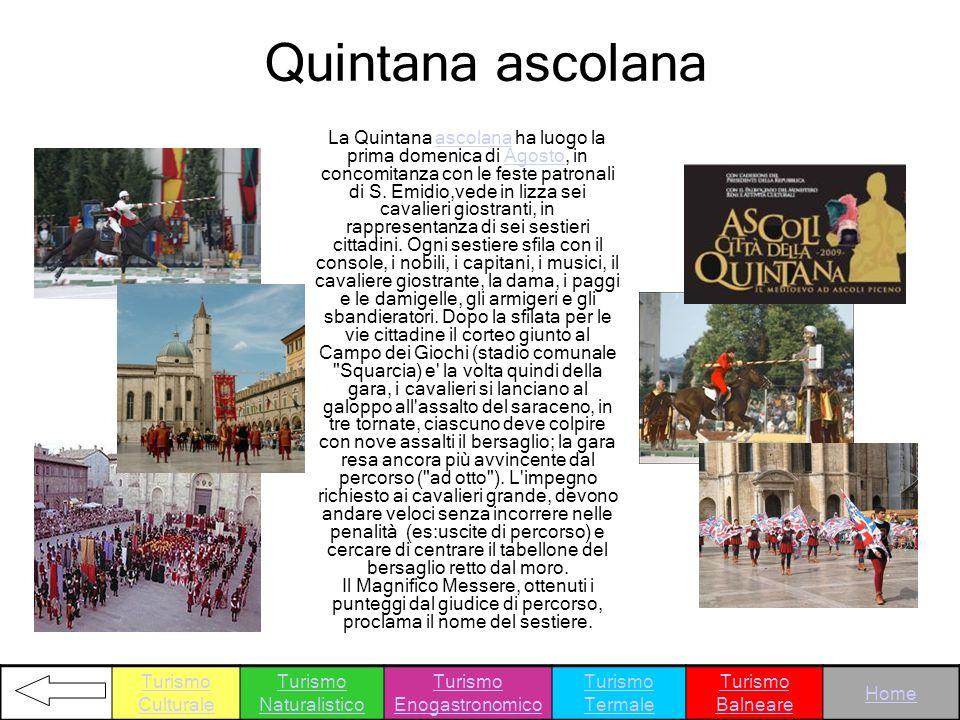 Quintana ascolana La Quintana ascolana ha luogo la prima domenica di Agosto, in concomitanza con le feste patronali di S. Emidio,vede in lizza sei cav