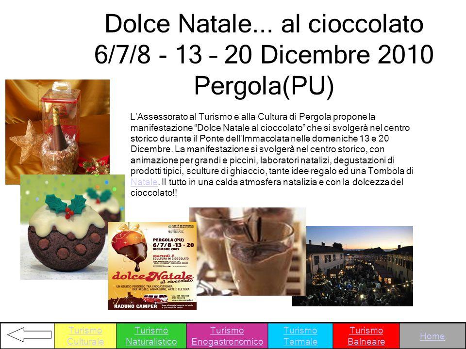 Dolce Natale... al cioccolato 6/7/8 - 13 – 20 Dicembre 2010 Pergola(PU) L'Assessorato al Turismo e alla Cultura di Pergola propone la manifestazione D
