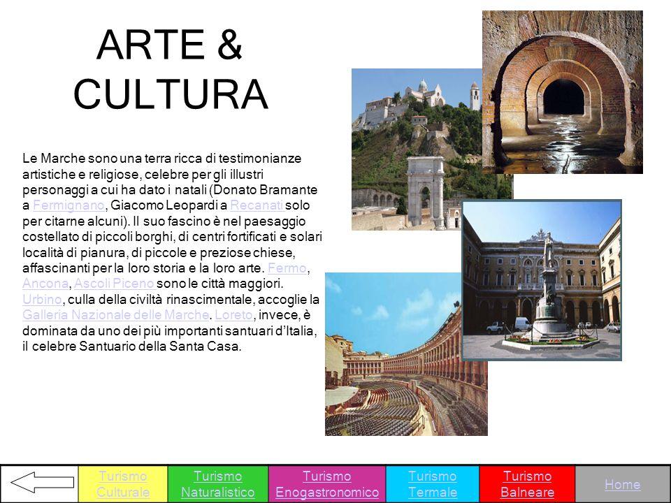 ARTE & CULTURA Le Marche sono una terra ricca di testimonianze artistiche e religiose, celebre per gli illustri personaggi a cui ha dato i natali (Don