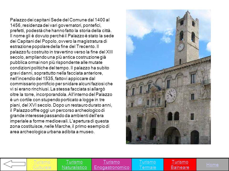 Palazzo dei capitani Sede del Comune dal 1400 al 1456, residenza dei vari governatori, pontefici, prefetti, podestà che hanno fatto la storia della ci