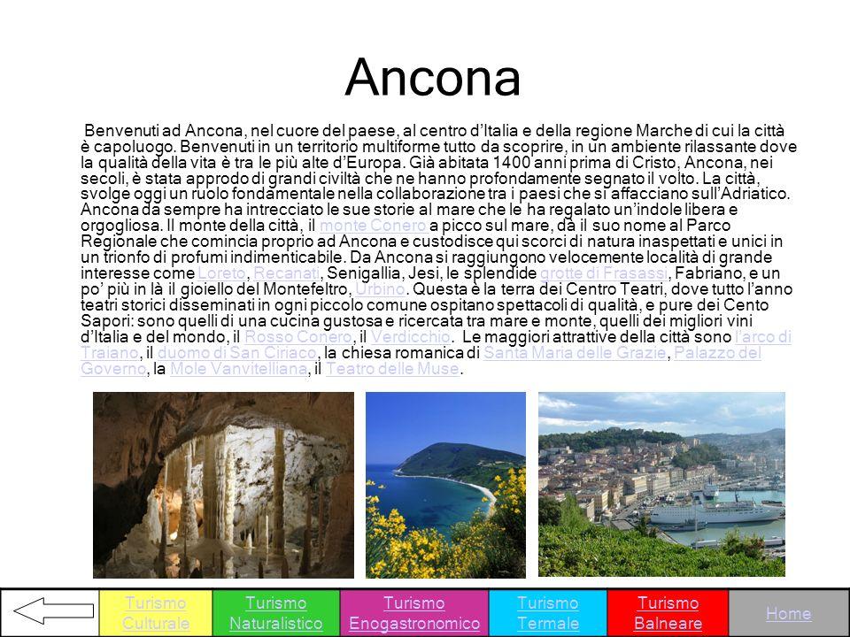 Ancona Benvenuti ad Ancona, nel cuore del paese, al centro dItalia e della regione Marche di cui la città è capoluogo. Benvenuti in un territorio mult