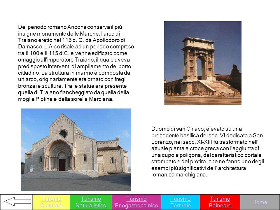 Del periodo romano Ancona conserva il più insigne monumento delle Marche: l'arco di Traiano eretto nel 115 d. C. da Apollodoro di Damasco. L'Arco risa