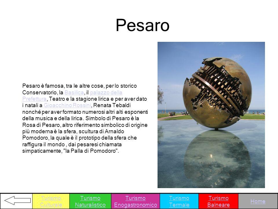 Pesaro Pesaro è famosa, tra le altre cose, per lo storico Conservatorio, la Basilica, il palazzo della Prefettura, Teatro e la stagione lirica e per a