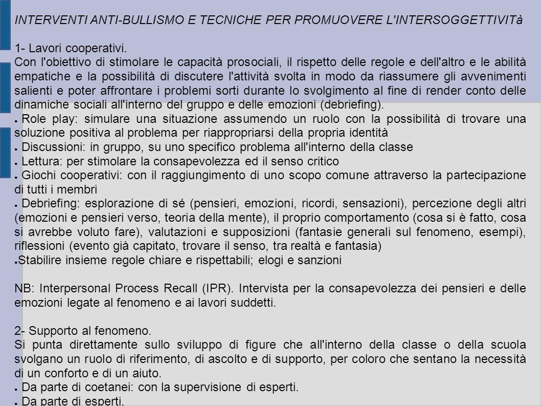 INTERVENTI ANTI-BULLISMO E TECNICHE PER PROMUOVERE L INTERSOGGETTIVITà 1- Lavori cooperativi.