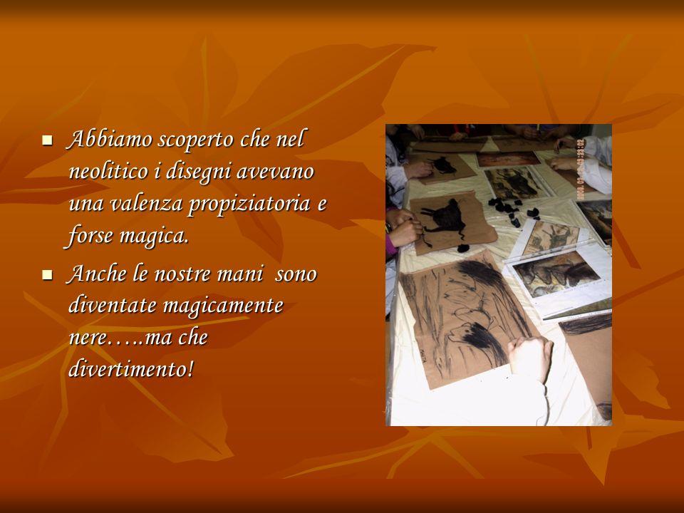 Abbiamo scoperto che nel neolitico i disegni avevano una valenza propiziatoria e forse magica. Abbiamo scoperto che nel neolitico i disegni avevano un