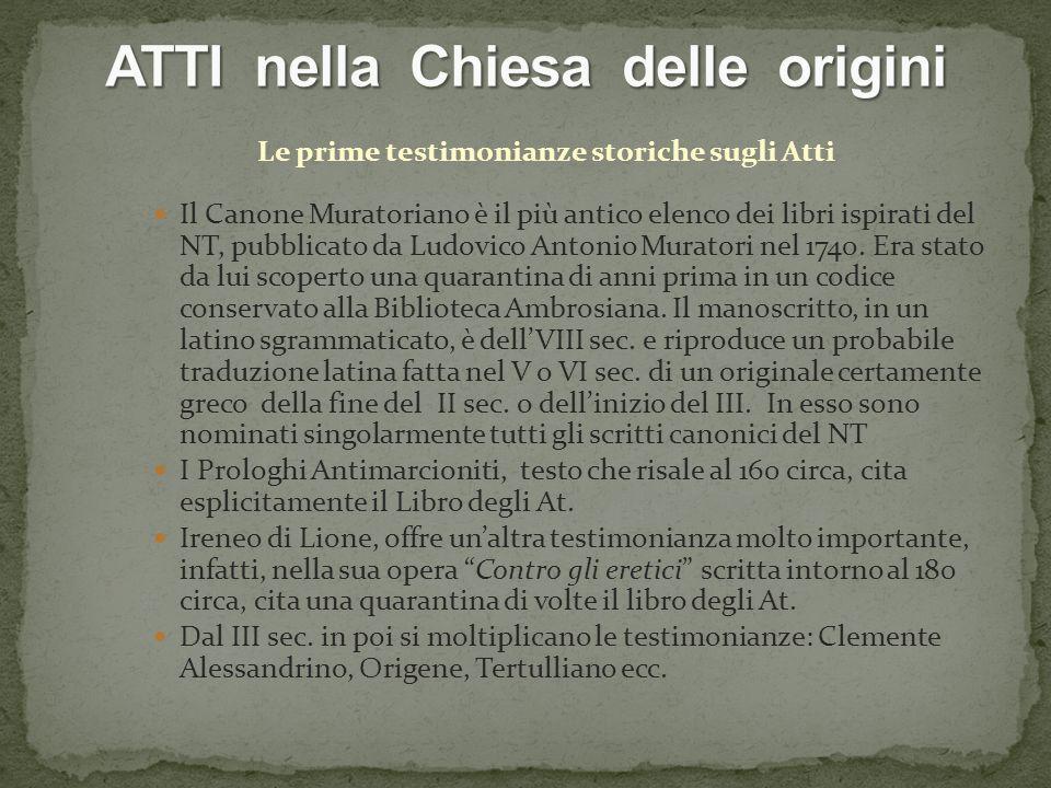 Le prime testimonianze storiche sugli Atti Il Canone Muratoriano è il più antico elenco dei libri ispirati del NT, pubblicato da Ludovico Antonio Muratori nel 1740.