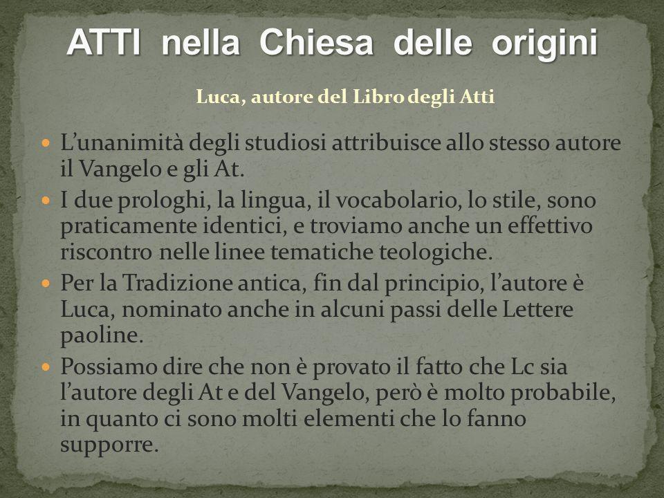 Luca, autore del Libro degli Atti Lunanimità degli studiosi attribuisce allo stesso autore il Vangelo e gli At.