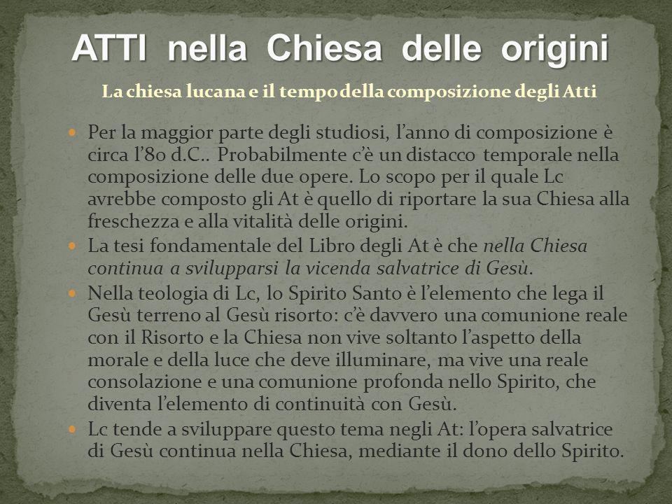 La chiesa lucana e il tempo della composizione degli Atti Per la maggior parte degli studiosi, lanno di composizione è circa l80 d.C..
