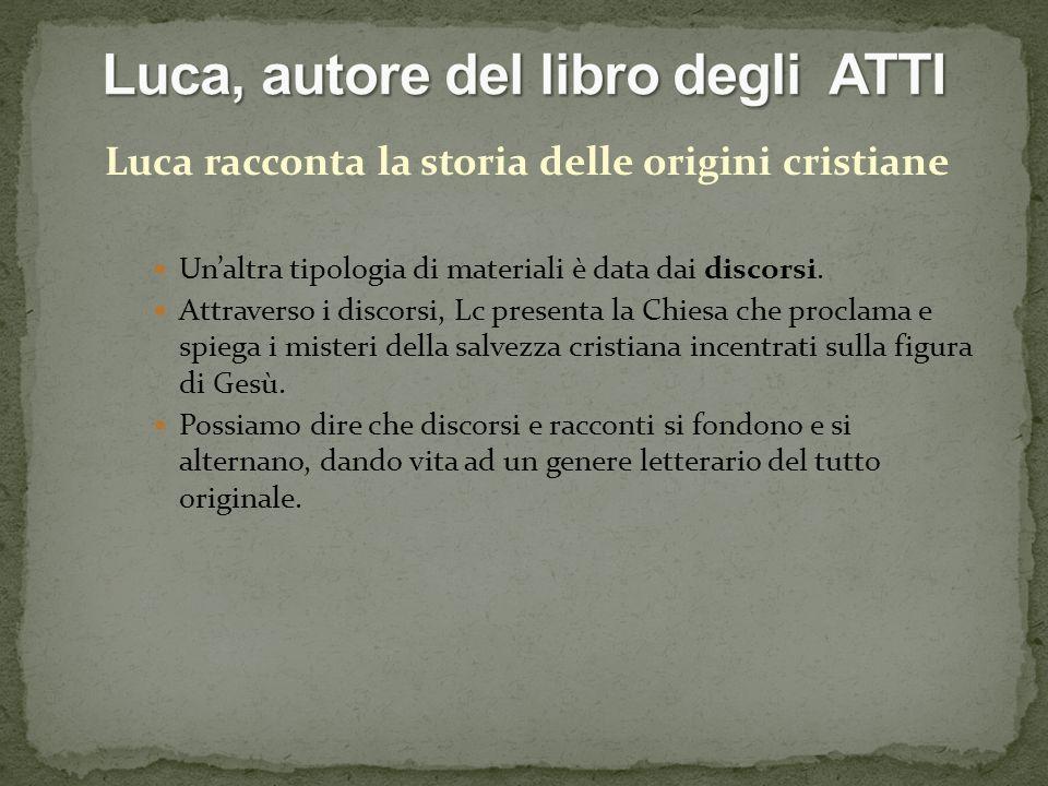 Luca racconta la storia delle origini cristiane Unaltra tipologia di materiali è data dai discorsi.
