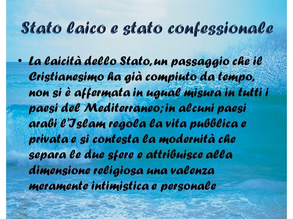 La laicità dello Stato, un passaggio che il Cristianesimo ha già compiuto da tempo, non si è affermata in ugual misura in tutti i paesi del Mediterran