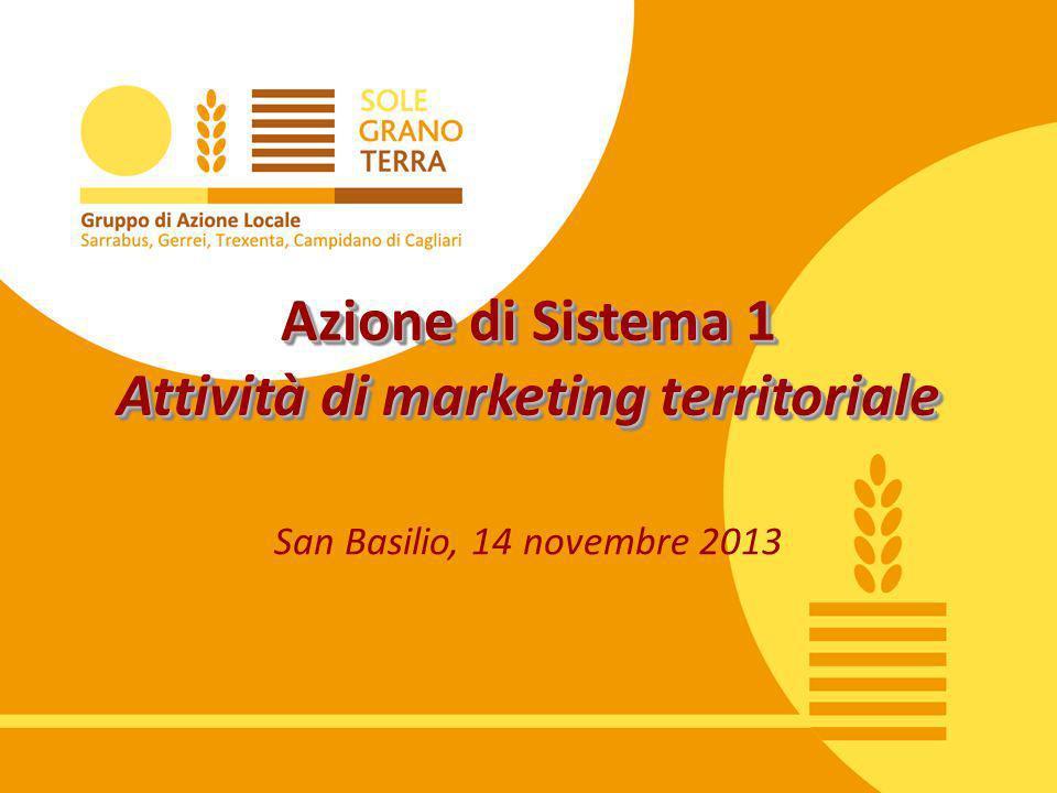Azione di Sistema 1 Attività di marketing territoriale San Basilio, 14 novembre 2013