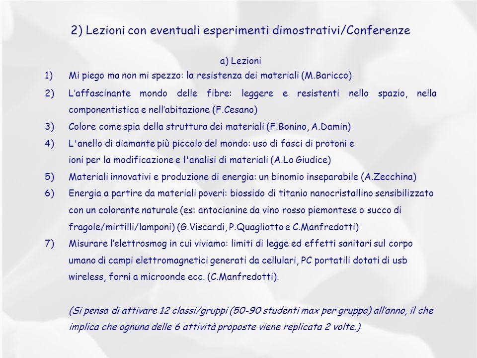2) Lezioni con eventuali esperimenti dimostrativi/Conferenze a) Lezioni 1)Mi piego ma non mi spezzo: la resistenza dei materiali (M.Baricco) 2)Laffasc