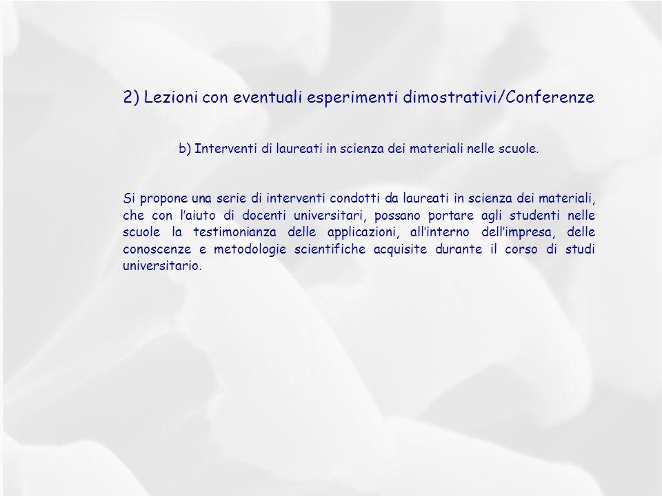 2) Lezioni con eventuali esperimenti dimostrativi/Conferenze b) Interventi di laureati in scienza dei materiali nelle scuole.