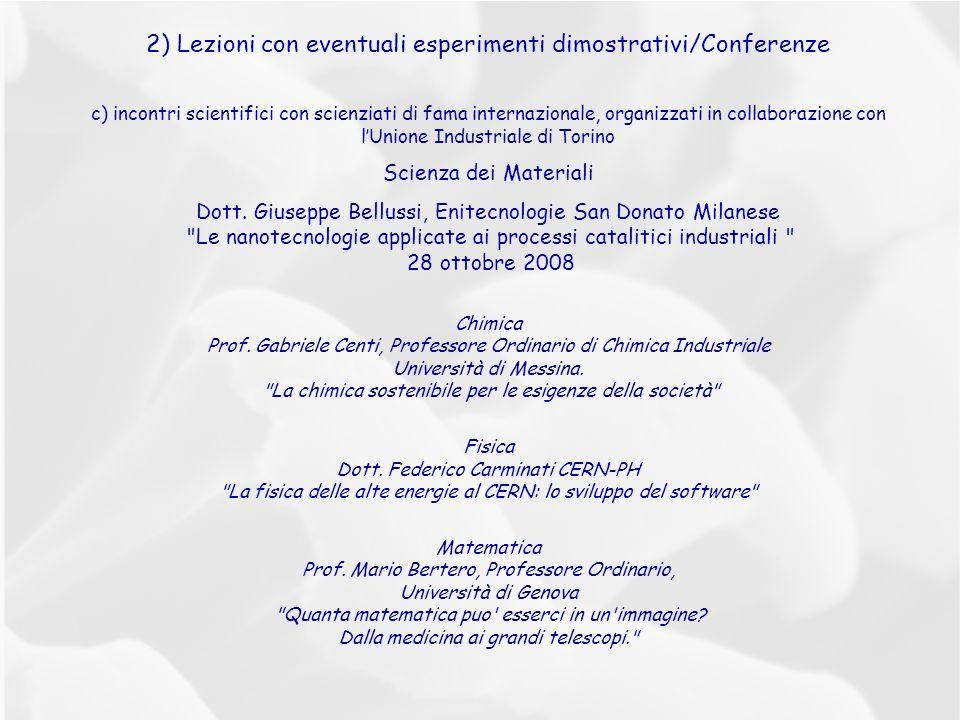 2) Lezioni con eventuali esperimenti dimostrativi/Conferenze c) incontri scientifici con scienziati di fama internazionale, organizzati in collaborazione con lUnione Industriale di Torino Scienza dei Materiali Dott.