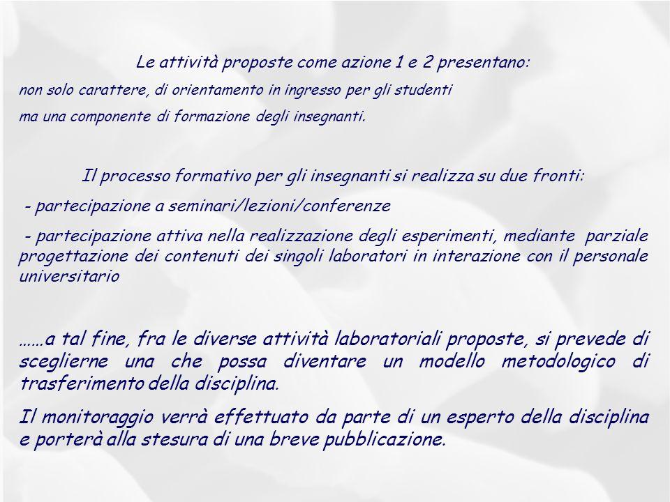 Le attività proposte come azione 1 e 2 presentano: non solo carattere, di orientamento in ingresso per gli studenti ma una componente di formazione de