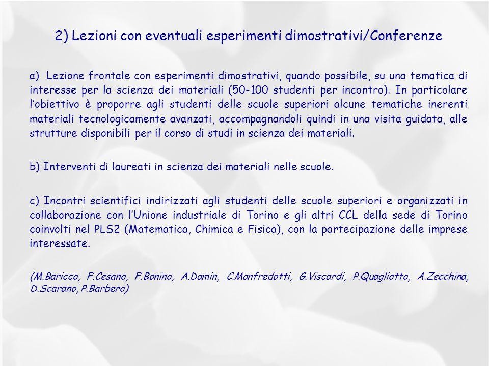 2) Lezioni con eventuali esperimenti dimostrativi/Conferenze a) Lezione frontale con esperimenti dimostrativi, quando possibile, su una tematica di interesse per la scienza dei materiali (50-100 studenti per incontro).