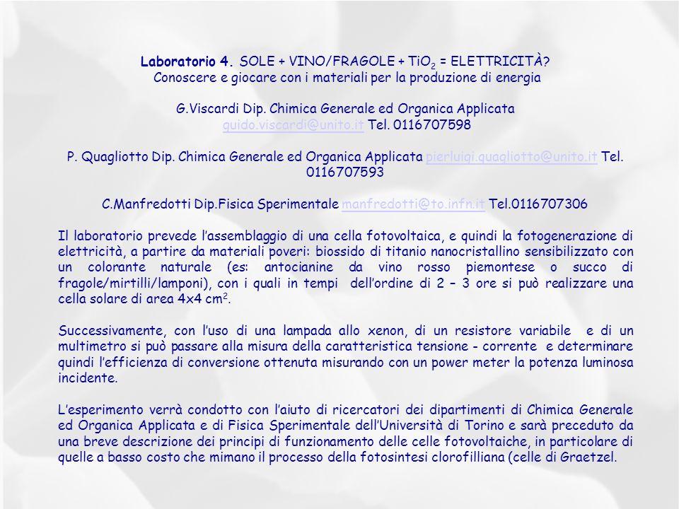 Laboratorio 4. SOLE + VINO/FRAGOLE + TiO 2 = ELETTRICITÀ? Conoscere e giocare con i materiali per la produzione di energia G.Viscardi Dip. Chimica Gen