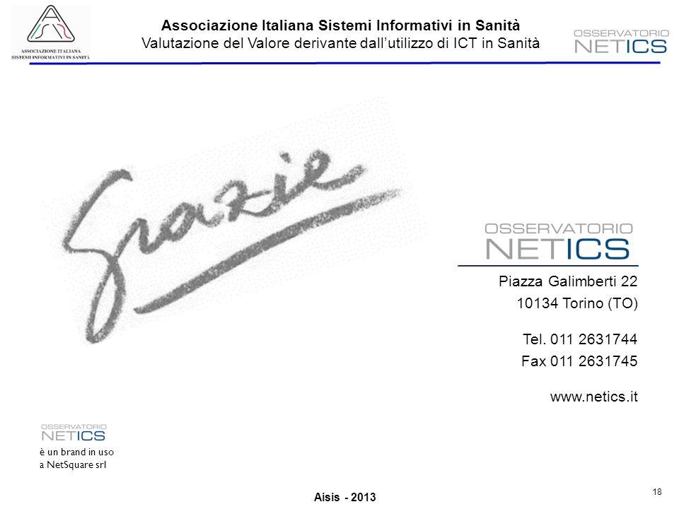 Aisis - 2013 Associazione Italiana Sistemi Informativi in Sanità Valutazione del Valore derivante dallutilizzo di ICT in Sanità 18 Piazza Galimberti 22 10134 Torino (TO) Tel.