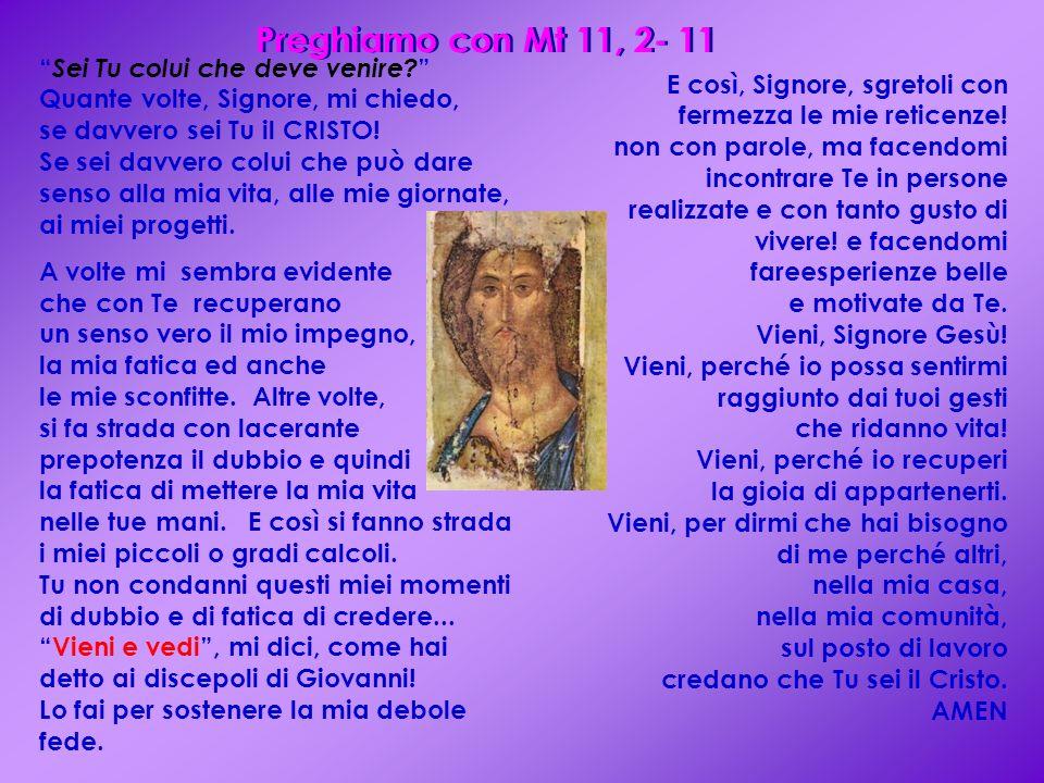 Preghiamo con Mt 11, 2- 11 Sei Tu colui che deve venire.