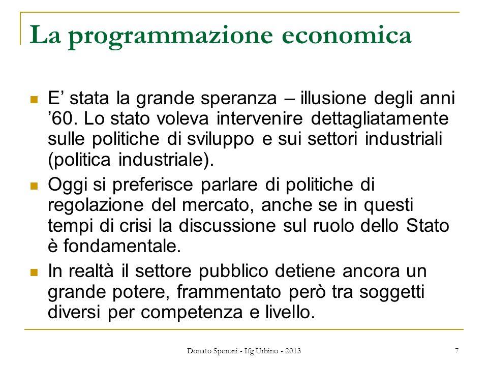Donato Speroni - Ifg Urbino - 2013 7 La programmazione economica E stata la grande speranza – illusione degli anni60.