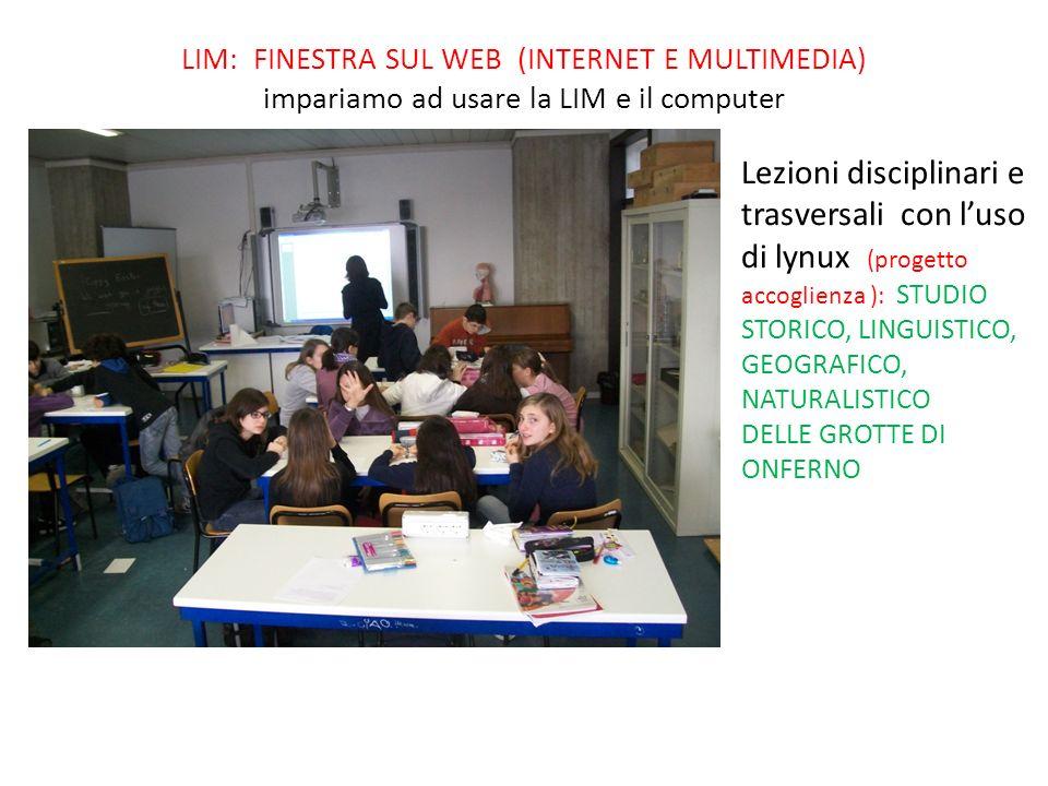 LIM: FINESTRA SUL WEB (INTERNET E MULTIMEDIA) impariamo ad usare la LIM e il computer Lezioni disciplinari e trasversali con luso di lynux (progetto a
