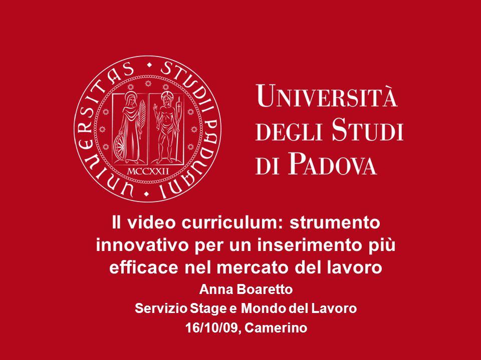 Il video curriculum: strumento innovativo per un inserimento più efficace nel mercato del lavoro Anna Boaretto Servizio Stage e Mondo del Lavoro 16/10