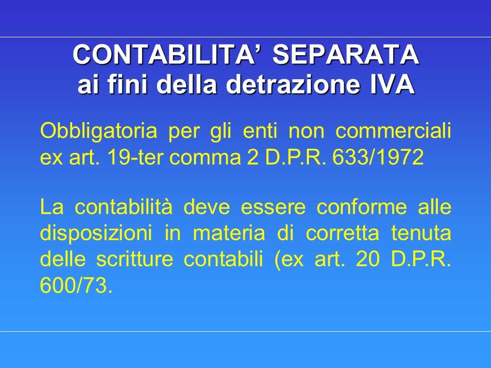 CONTABILITA SEPARATA ai fini della detrazione IVA Obbligatoria per gli enti non commerciali ex art. 19-ter comma 2 D.P.R. 633/1972 La contabilità deve