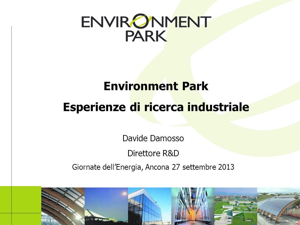 Davide Damosso Direttore R&D Giornate dellEnergia, Ancona 27 settembre 2013 Environment Park Esperienze di ricerca industriale