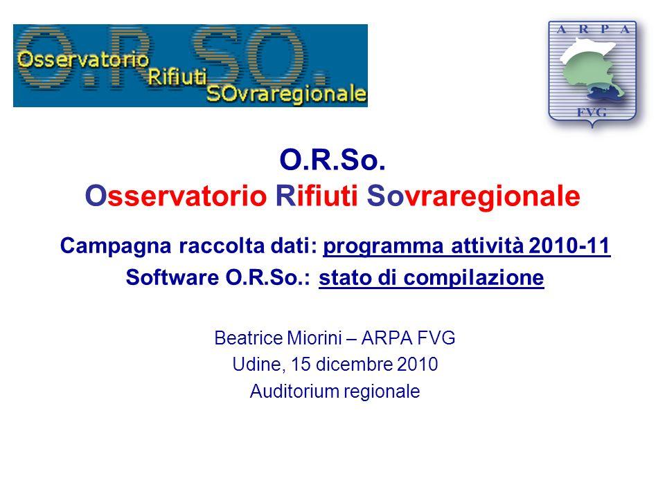 O.R.So. Osservatorio Rifiuti Sovraregionale Campagna raccolta dati: programma attività 2010-11 Software O.R.So.: stato di compilazione Beatrice Miorin