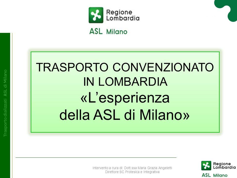 Dove siamo arrivati… Taporto dializzati ASL di Milano Lesperienza della ASL di Milano in materia di trasporto dei pazienti dializzati ed il suo esito positivo hanno contribuito allemanazione da parte della Regione Lombardia della DGR n.
