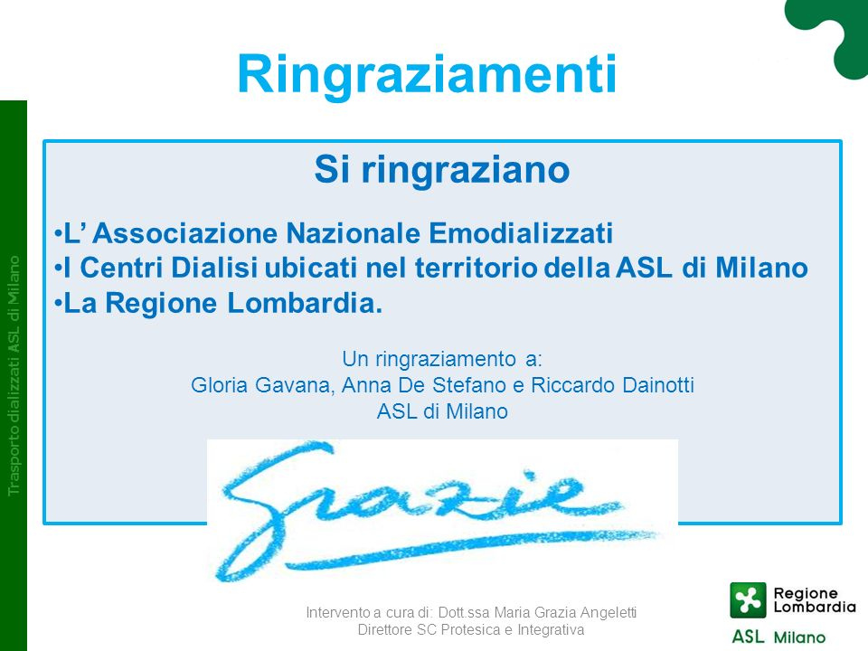 Ringraziamenti Intervento a cura di: Dott.ssa Maria Grazia Angeletti Direttore SC Protesica e Integrativa Trasporto dializzati ASL di Milano Si ringra
