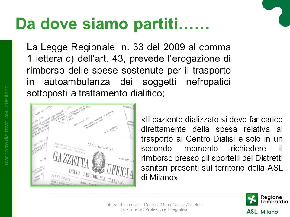 Da dove siamo partiti…… Trasporto dializzati ASL di Milano La Legge Regionale n. 33 del 2009 al comma 1 lettera c) dellart. 43, prevede lerogazione di