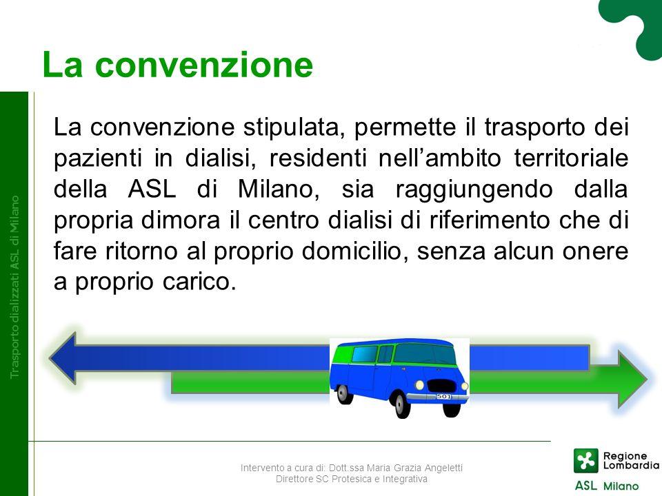 La convenzione Trasporto dializzati ASL di Milano La convenzione stipulata, permette il trasporto dei pazienti in dialisi, residenti nellambito territ