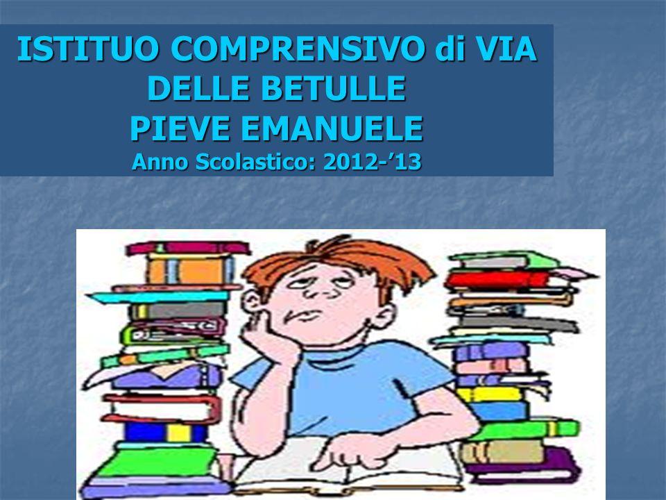 ISTITUO COMPRENSIVO di VIA DELLE BETULLE PIEVE EMANUELE Anno Scolastico: 2012-13