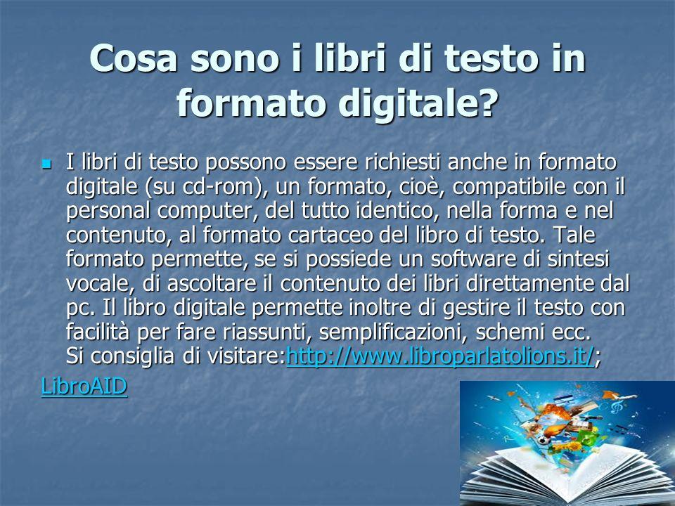 Cosa sono i libri di testo in formato digitale? I libri di testo possono essere richiesti anche in formato digitale (su cd-rom), un formato, cioè, com