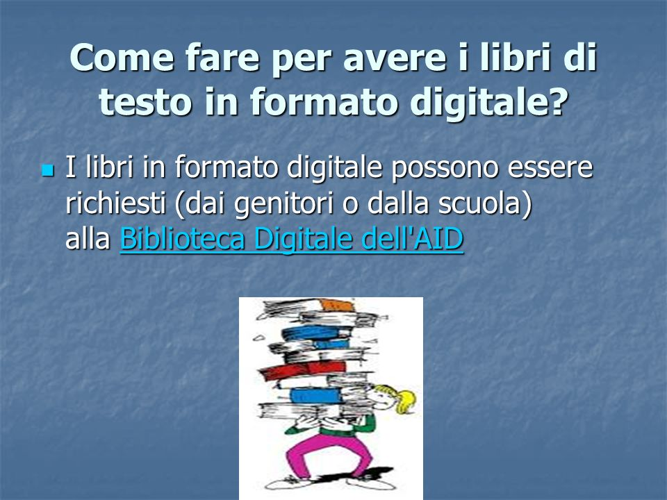 Come fare per avere i libri di testo in formato digitale.