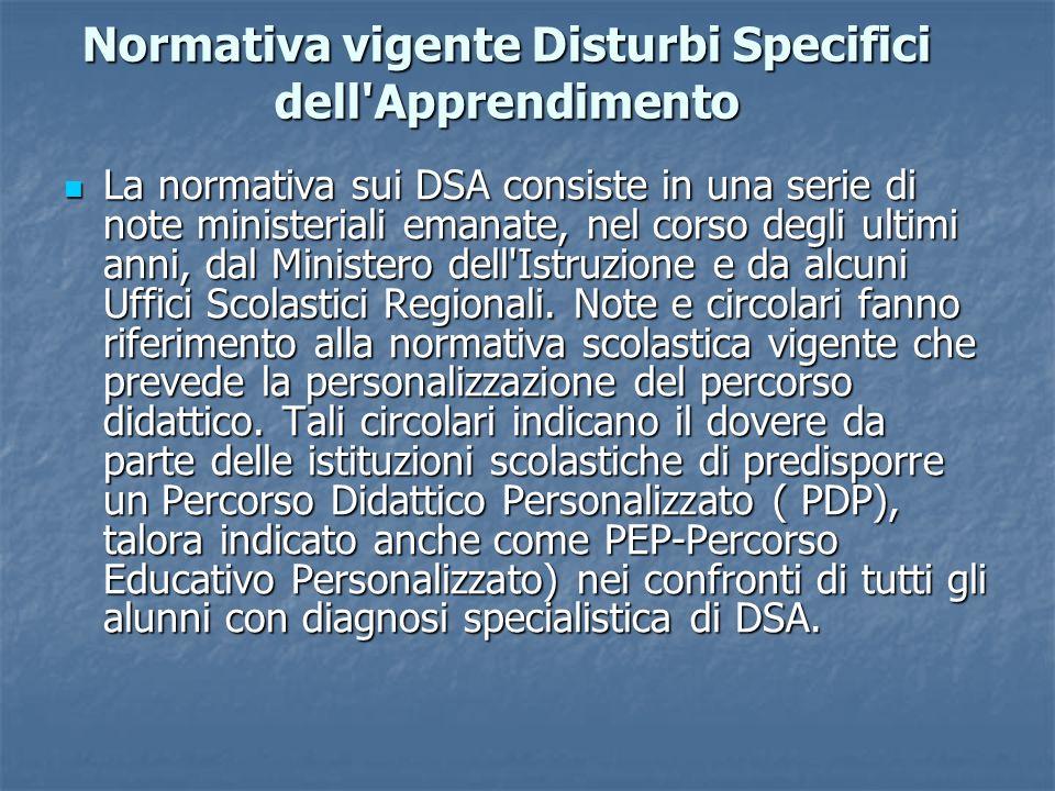Normativa vigente Disturbi Specifici dell'Apprendimento La normativa sui DSA consiste in una serie di note ministeriali emanate, nel corso degli ultim