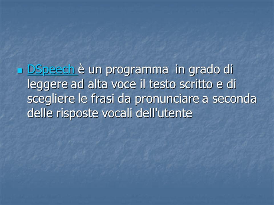 DSpeech è un programma in grado di leggere ad alta voce il testo scritto e di scegliere le frasi da pronunciare a seconda delle risposte vocali dell'u