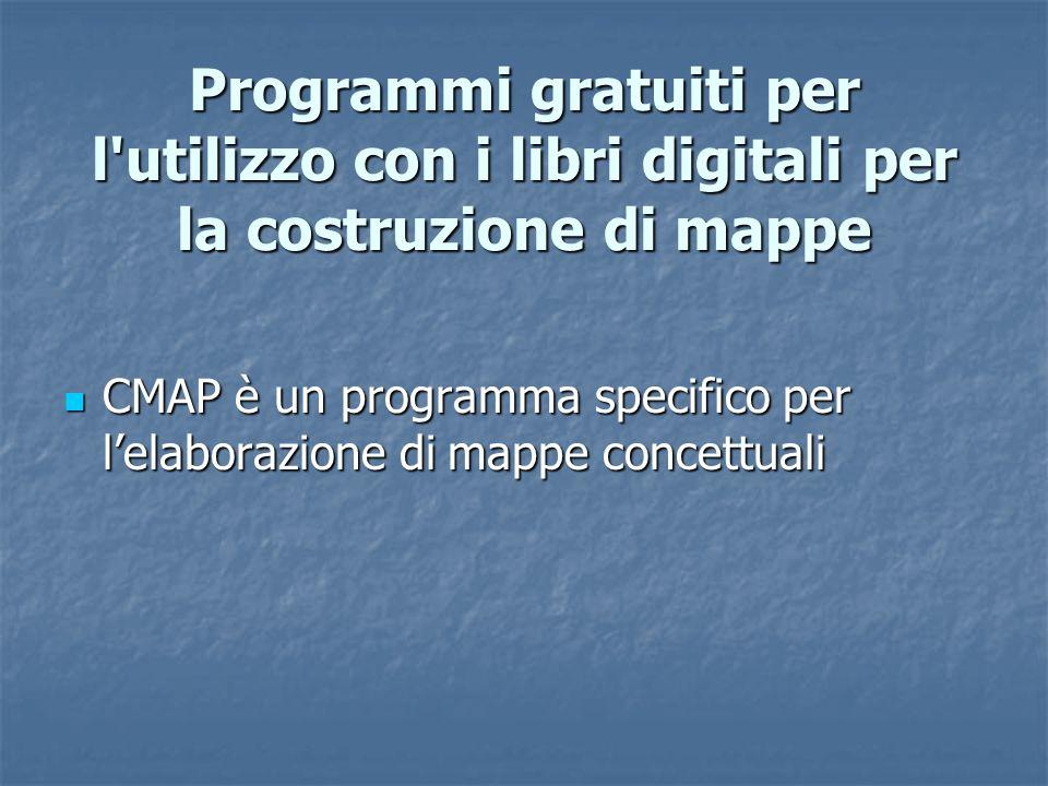Programmi gratuiti per l'utilizzo con i libri digitali per la costruzione di mappe CMAP è un programma specifico per lelaborazione di mappe concettual