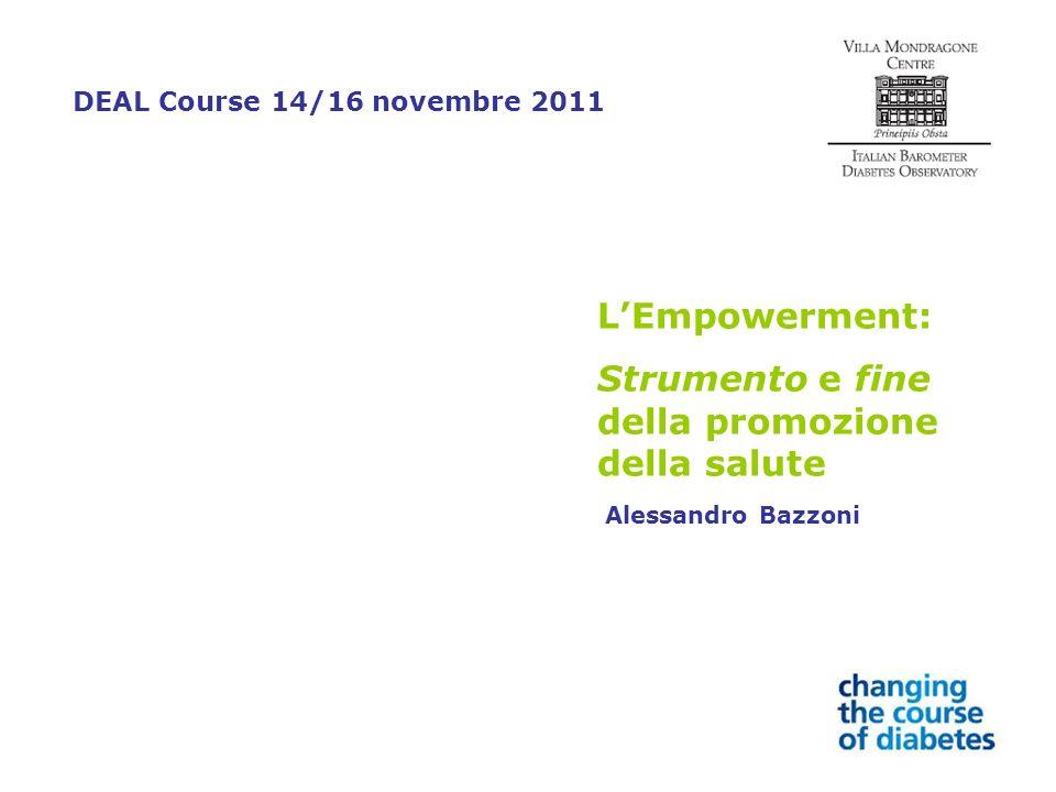 LEmpowerment: Strumento e fine della promozione della salute Alessandro Bazzoni DEAL Course 14/16 novembre 2011