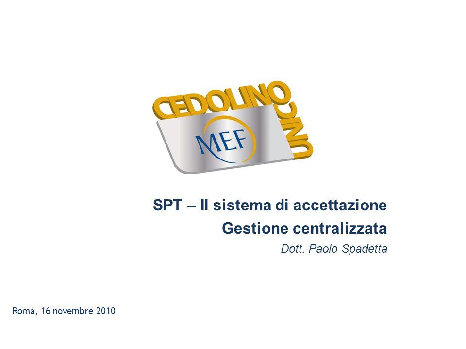 Roma, 16 novembre 2010 SPT – Il sistema di accettazione Gestione centralizzata Dott. Paolo Spadetta