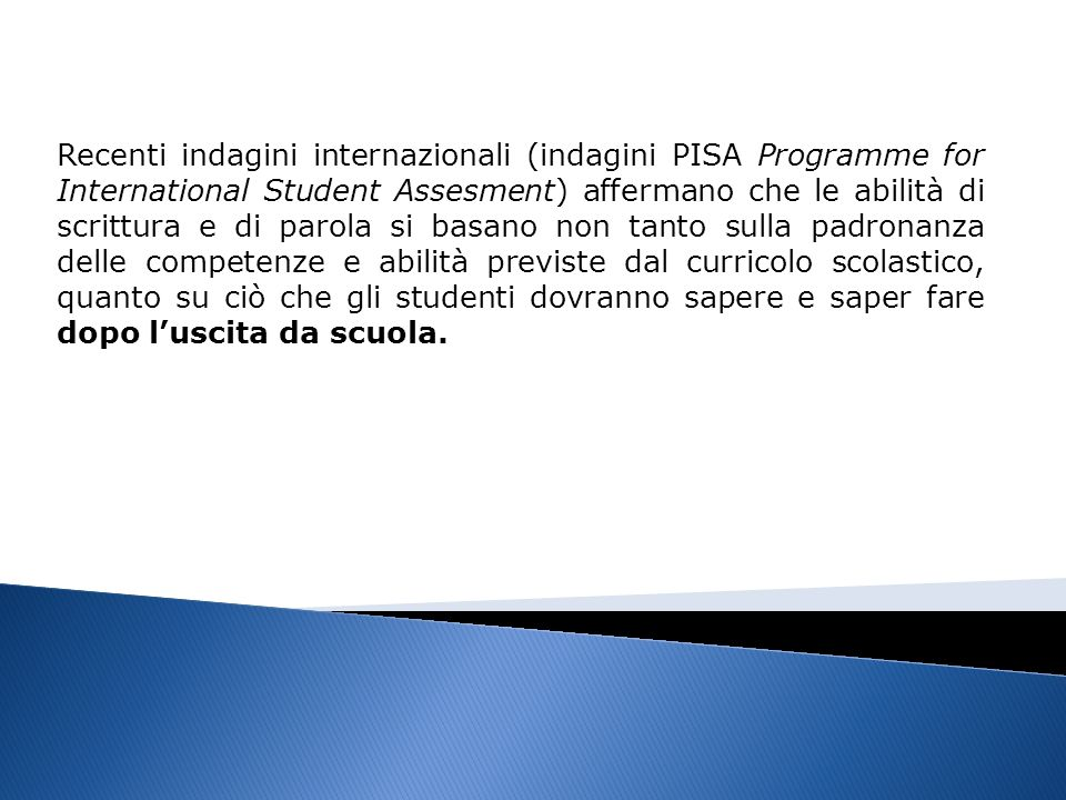 Recenti indagini internazionali (indagini PISA Programme for International Student Assesment) affermano che le abilità di scrittura e di parola si bas