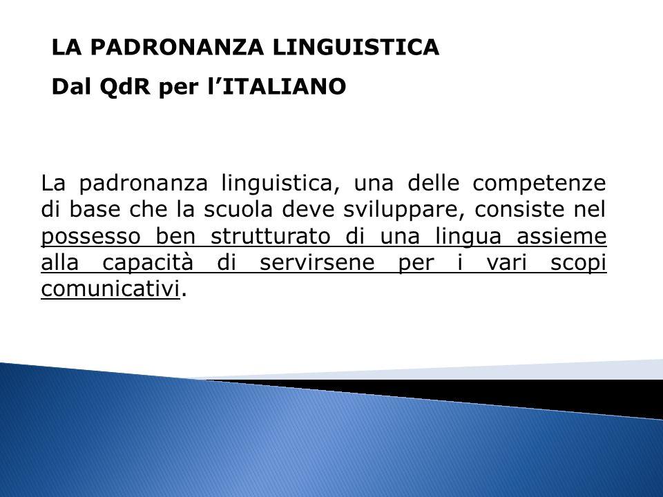 La padronanza linguistica, una delle competenze di base che la scuola deve sviluppare, consiste nel possesso ben strutturato di una lingua assieme alla capacità di servirsene per i vari scopi comunicativi.