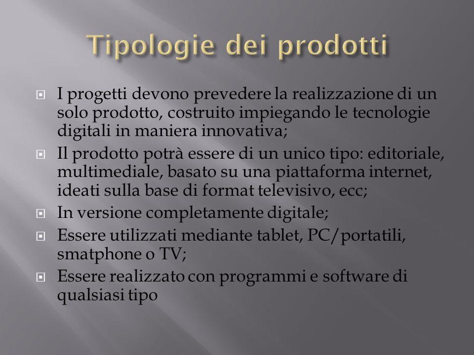 I progetti devono prevedere la realizzazione di un solo prodotto, costruito impiegando le tecnologie digitali in maniera innovativa; Il prodotto potrà