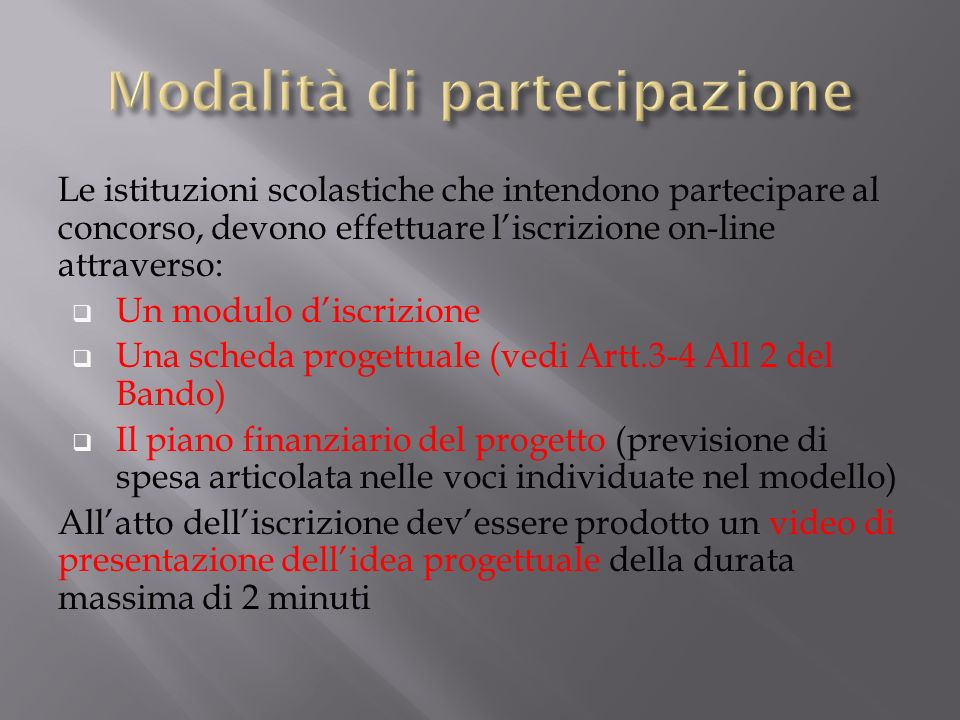 Le istituzioni scolastiche che intendono partecipare al concorso, devono effettuare liscrizione on-line attraverso: Un modulo discrizione Una scheda p