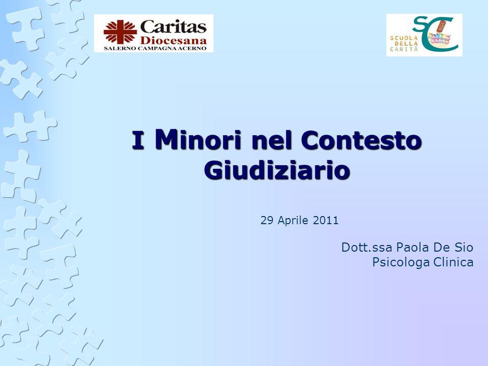 I M inori nel Contesto Giudiziario 29 Aprile 2011 Dott.ssa Paola De Sio Psicologa Clinica