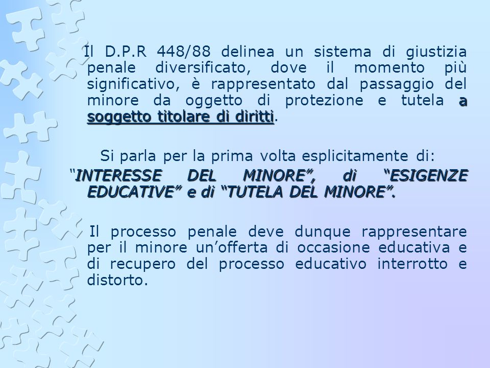 a soggetto titolare di diritti Il D.P.R 448/88 delinea un sistema di giustizia penale diversificato, dove il momento più significativo, è rappresentat