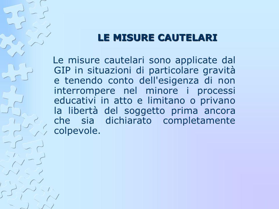 LE MISURE CAUTELARI Le misure cautelari sono applicate dal GIP in situazioni di particolare gravità e tenendo conto dell'esigenza di non interrompere